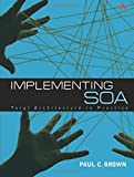 Brown, Paul: Implementing SOA: Total Architecture in Practice