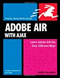 Ullman, Larry: Adobe AIR (Adobe Integrated Runtime) with Ajax: Visual QuickPro Guide