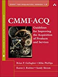 Gallagher, Brian: CMMI-ACQ: Guidelines for Improving the Acquisition of Products and Services