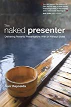 The Naked Presenter: Delivering Powerful…