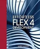 Ullman, Larry: Effortless Flex 4 Development