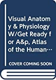 Martini: Visual Anatomy & Physiology W/Get Ready for A&p, Atlas of the Human Body, Interactive Physiology 10-System Suite(cd-ROM) [With CDROM]