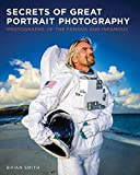 Smith, Brian: Secrets of Great Portrait Photography: Photographs of the Famous and Infamous (Voices That Matter)