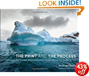 The Print and the Process: Taking Compelling Photographs from Vision to Expression