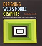 Schmitt, Christopher: Designing Web and Mobile Graphics: Fundamental concepts for web and interactive projects (Voices That Matter)
