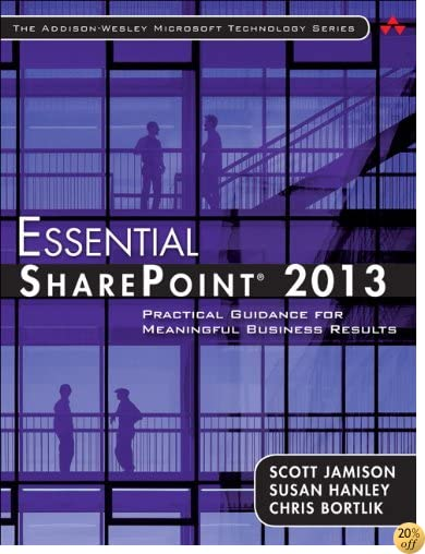 Essential SharePoint® 2013: Practical Guidance for Meaningful Business Results (3rd Edition) (Addison-wesley Microsoft Technology Series)