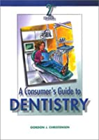 A consumer's guide to dentistry, 2nd ed. by…