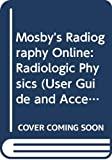 Mosby: Mosby's Radiography Online: Radiologic Physics (User Guide and Access Code), 1e