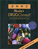 Mosby: 2002 Mosby's Drug Consult: A Comprehensive Reference for Brand and Generic Prescription Drugs