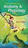 Patton PhD, Kevin T.: Survival Guide For Anatomy And Physiology: Tips, Techniques And Shortcuts