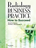 David M. Yousem MD MBA: Radiology Business Practice: How to Succeed, 1e