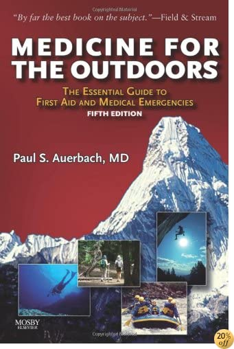 TMedicine for the Outdoors: The Essential Guide to First Aid and Medical Emergency, 5th Edition