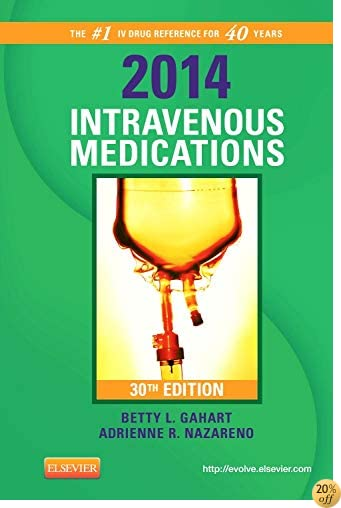 2014 Intravenous Medications: A Handbook for Nurses and Health Professionals, 30e