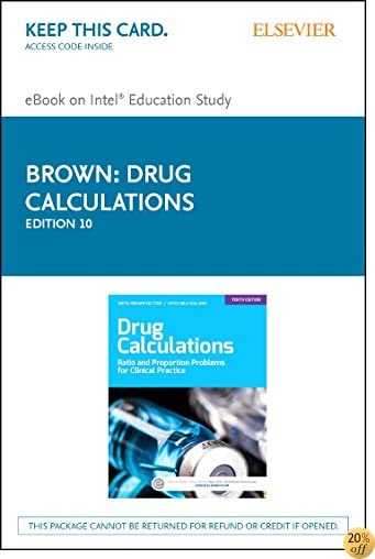 Drug Calculations - Elsevier eBook on Intel Education Study (Retail Access Card): Ratio and Proportion Problems for Clinical Practice, 10e