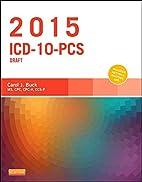 2015 ICD-10-PCS Draft Edition, 1e by Carol…
