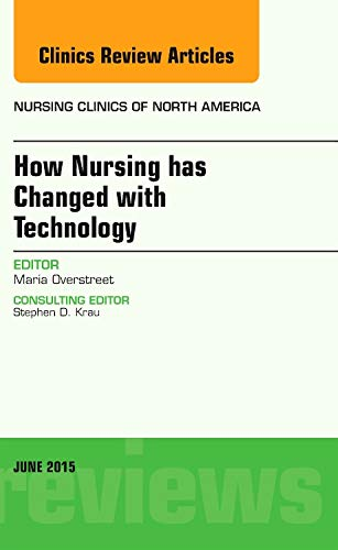 how-nursing-has-changed-with-technology-an-issue-of-nursing-clinics-1e-the-clinics-nursing