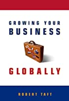 Growing Your Business Globally by Robert A.…