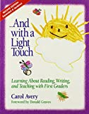 Carol Avery: ...And with a Light Touch: Learning about Reading, Writing, and Teaching with First Graders, 2nd Edition, Revised & Enlarged