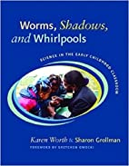 Worms, Shadows, and Whirlpools: Science in…