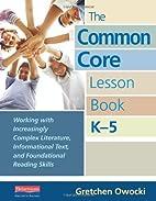 The Common Core Lesson Book, K-5: Working…