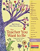 The Teacher You Want to Be: Essays about…