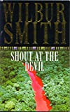 Smith, Wilbur: Shout at the Devil
