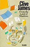James, Clive: From the Land of Shadows (Picador Books)