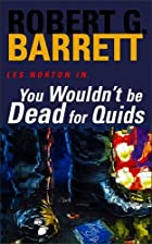 You Wouldn't Be Dead for Quids by Robert G.&hellip;