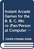 Frost, Jean: Instant Arcade Games for the B. B. C. Micro (Pan/Personal Computer News computer library)