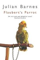 Flaubert's parrot by Julian Barnes