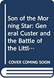 EVAN S. CONNELL: Son of the Morning Star: General Custer and the Battle of the Little Bighorn (Picador Books)