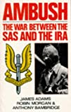 James Adams: Ambush: The War Between the SAS and the IRA