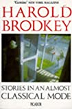 Harold Brodkey: Stories In An Almost Classical Mode
