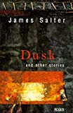 Salter, James: Dusk and Other Stories