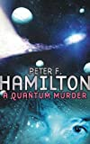 Hamilton, Peter F.: A Quantum Murder