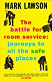 Lawson, Mark: Battle for Room Service: Journeys to All the Safe Places