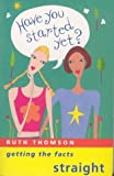 Thomson, Ruth: Have You Started Yet?: Getting the Facts Straight