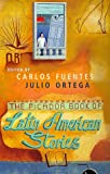 Ortega, Julio: The Picador Book of Latin American Stories