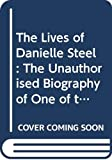 Bane, Vickie: The Lives of Danielle Steel: The Unauthorised Biography of One of the Worlds Bestselling Authors