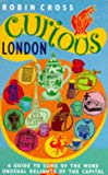 Cross, Robin: Curious London: A Guide to Some of the More Unusual Delights of the Capital