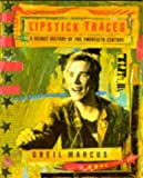 Marcus, Greil: Lipstick Traces : A Secret History of the Twentieth Century