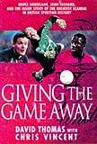 Thomas, David: Giving the Game Away: Grobbelaar, Fashanu and Football's Biggest Scandal