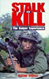 Gilbert, Adrian: Stalk and Kill: The Thrill and Danger of the Sniper Experience