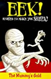 McMullan, Kate: Eek! Stories to Make You Shriek: Mummy's Gold Vol 5 (Eek Stories to Make You Shriek)