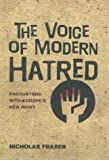 Nicholas Fraser: The Voice of Modern Hatred: Encounters with Europe's New Right