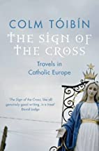 The Sign of the Cross: Travels in Catholic…