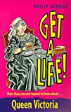 Ardagh, Philip: Queen Victoria (Get a Life!, 6)