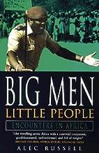 Big Men, Little People: Encounters in Africa…