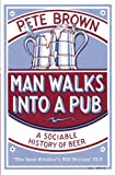Brown, Pete: Man Walks into a Pub: A Sociable History of Beer