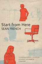 Start from Here by Sean French